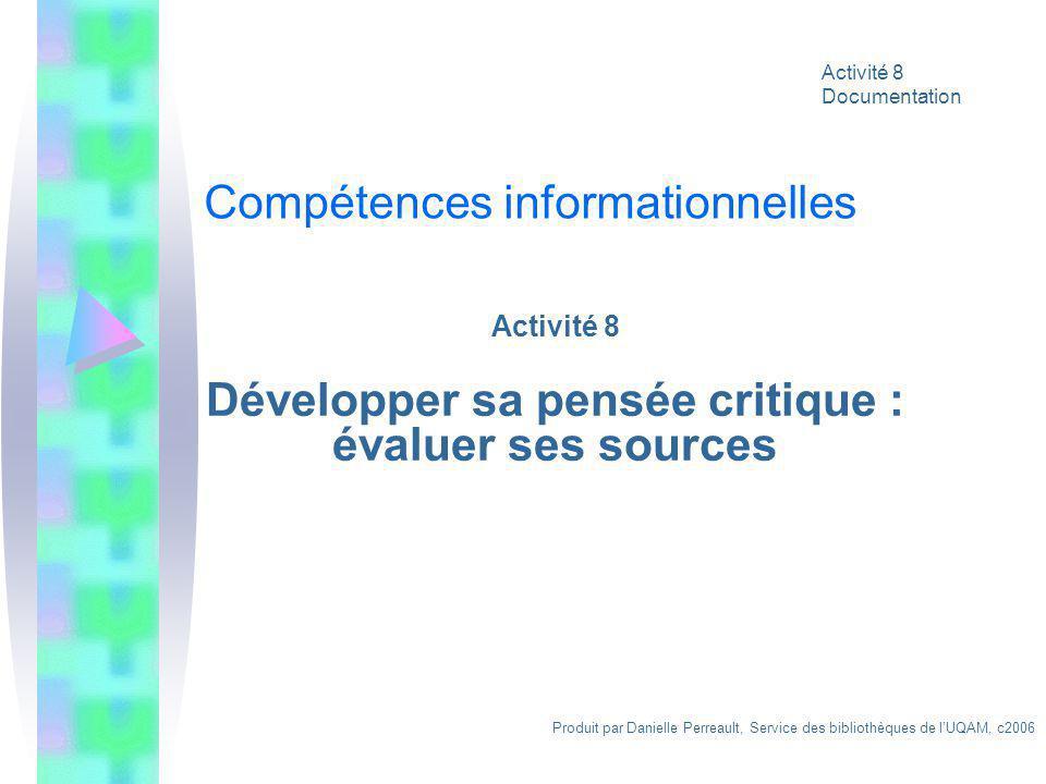 Activité 8 Développer sa pensée critique : évaluer ses sources Produit par Danielle Perreault, Service des bibliothèques de lUQAM, c2006 Activité 8 Do