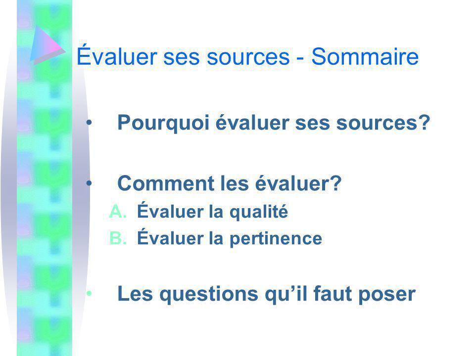 Évaluer ses sources - Sommaire Pourquoi évaluer ses sources? Comment les évaluer? A.Évaluer la qualité B.Évaluer la pertinence Les questions quil faut