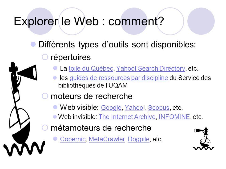 Explorer le Web : comment? Différents types doutils sont disponibles: répertoires La toile du Québec, Yahoo! Search Directory, etc.toile du QuébecYaho