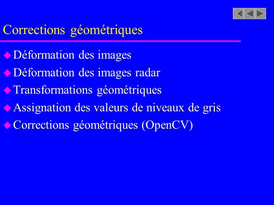Corrections géométriques u Déformation des images u Déformation des images radar u Transformations géométriques u Assignation des valeurs de niveaux d
