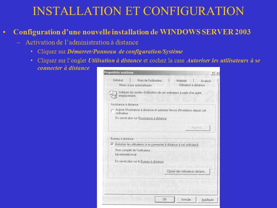INSTALLATION ET CONFIGURATION Configuration dune nouvelle installation de WINDOWS SERVER 2003 –Activation de ladministration à distance Cliquez sur Dé