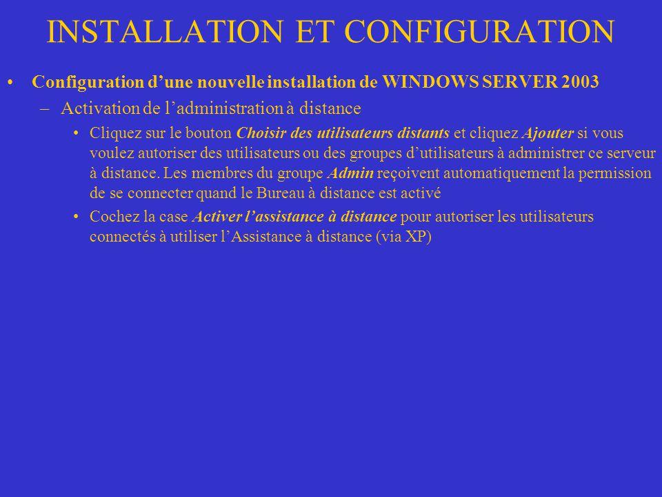 INSTALLATION ET CONFIGURATION Configuration dune nouvelle installation de WINDOWS SERVER 2003 –Activation de ladministration à distance Cliquez sur le