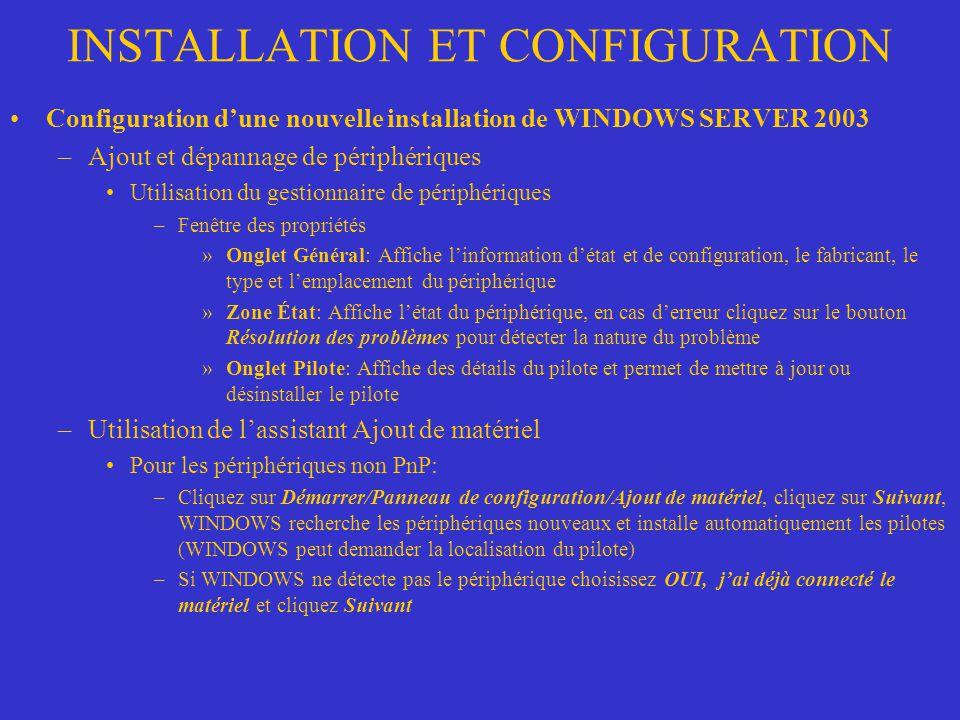 INSTALLATION ET CONFIGURATION Configuration dune nouvelle installation de WINDOWS SERVER 2003 –Ajout et dépannage de périphériques Utilisation du gest