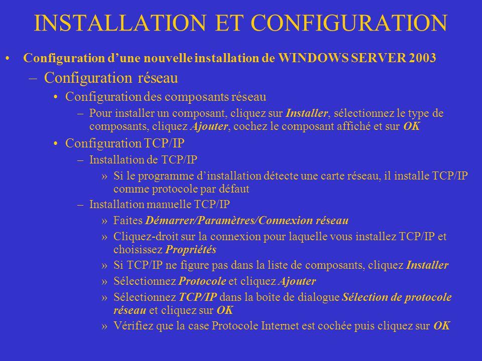 INSTALLATION ET CONFIGURATION Configuration dune nouvelle installation de WINDOWS SERVER 2003 –Configuration réseau Configuration des composants résea