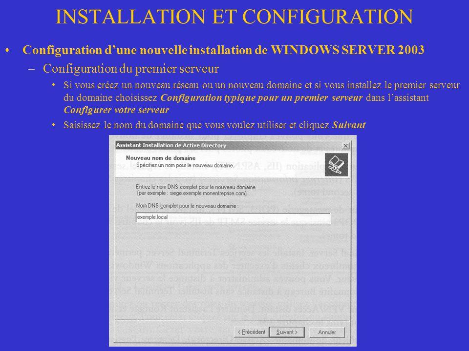 INSTALLATION ET CONFIGURATION Configuration dune nouvelle installation de WINDOWS SERVER 2003 –Configuration du premier serveur Si vous créez un nouve