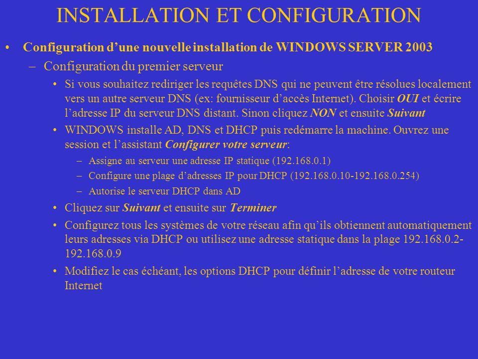 INSTALLATION ET CONFIGURATION Configuration dune nouvelle installation de WINDOWS SERVER 2003 –Configuration du premier serveur Si vous souhaitez redi