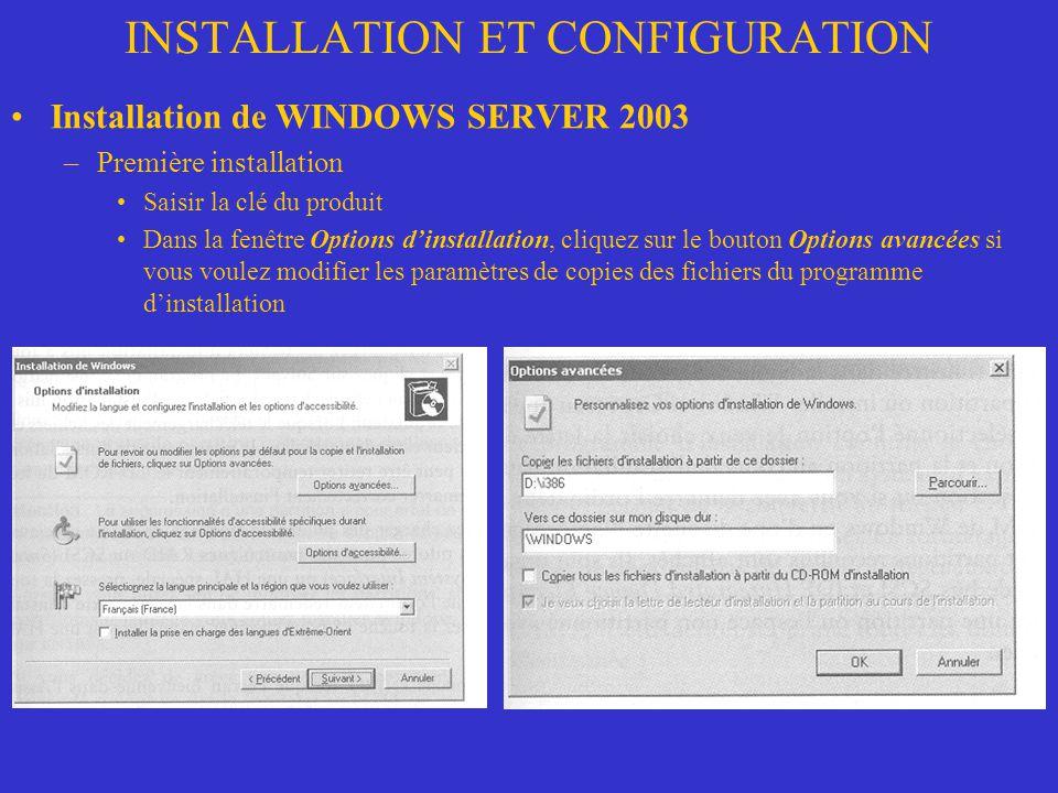 INSTALLATION ET CONFIGURATION Installation de WINDOWS SERVER 2003 –Première installation Saisir la clé du produit Dans la fenêtre Options dinstallatio