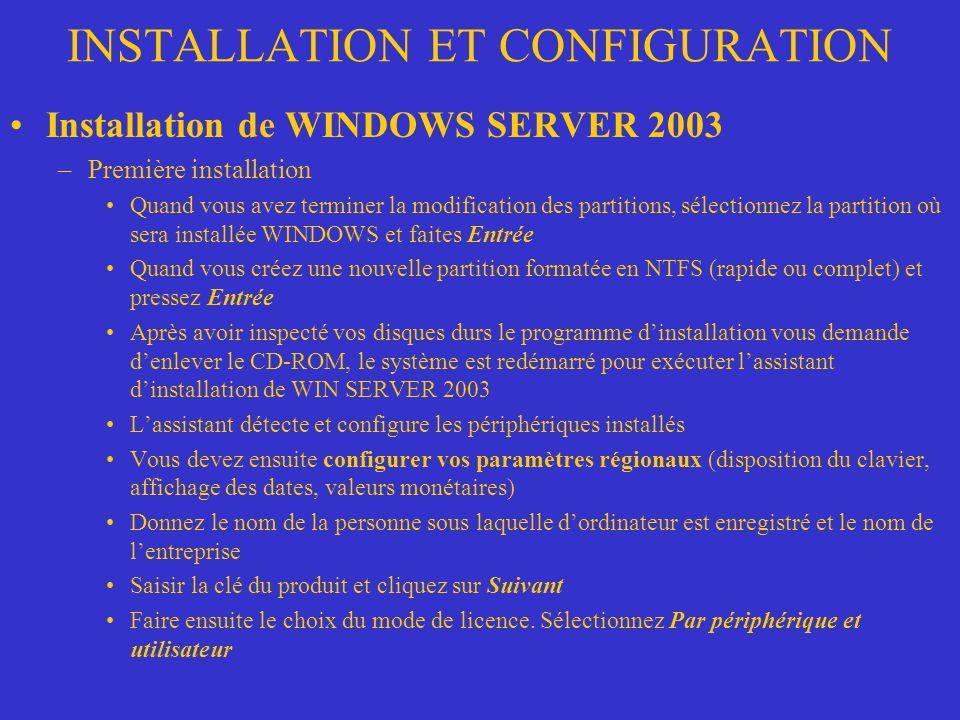 INSTALLATION ET CONFIGURATION Installation de WINDOWS SERVER 2003 –Première installation Quand vous avez terminer la modification des partitions, séle