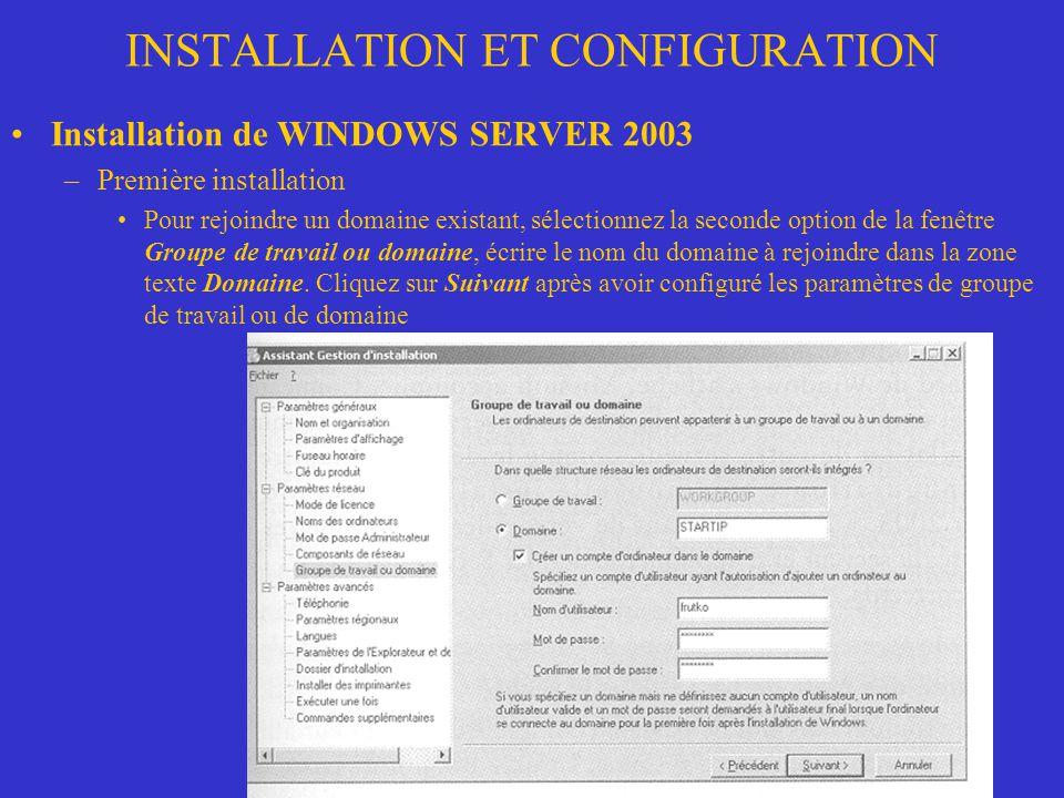 INSTALLATION ET CONFIGURATION Installation de WINDOWS SERVER 2003 –Première installation Pour rejoindre un domaine existant, sélectionnez la seconde o
