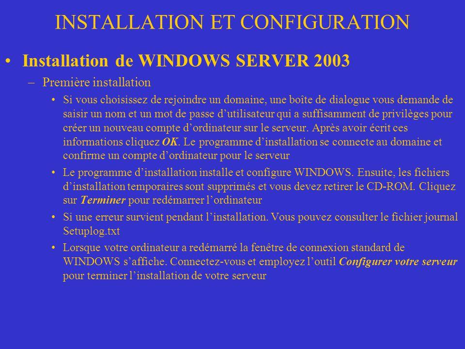 INSTALLATION ET CONFIGURATION Installation de WINDOWS SERVER 2003 –Première installation Si vous choisissez de rejoindre un domaine, une boîte de dial