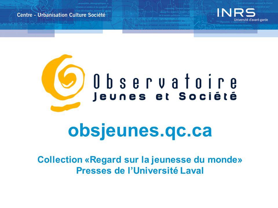 Plan de lexposé obsjeunes.qc.ca Collection «Regard sur la jeunesse du monde» Presses de lUniversité Laval