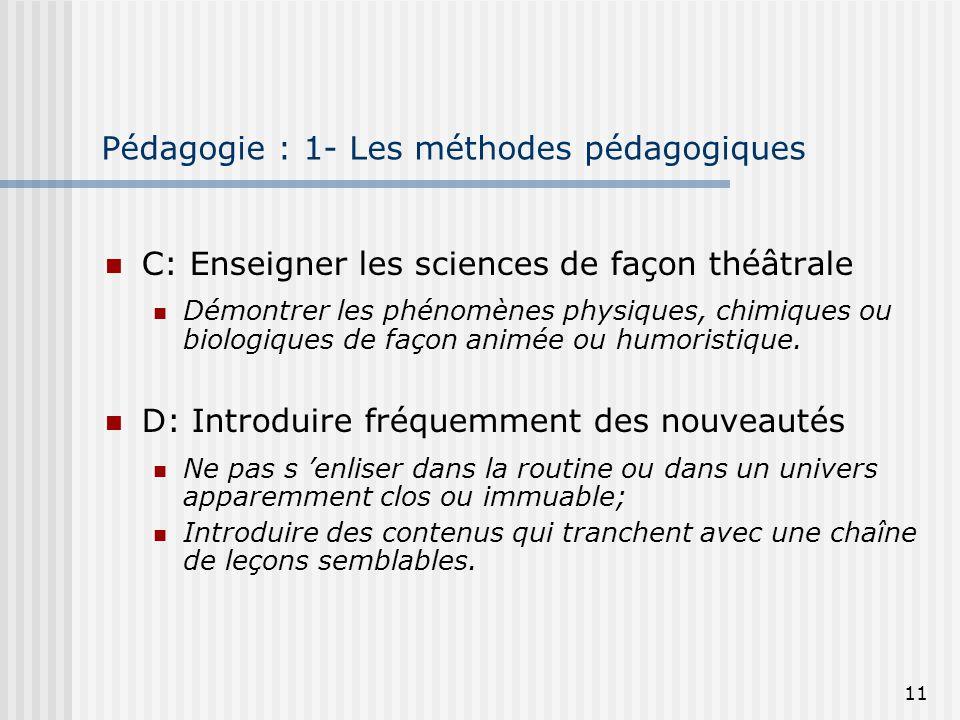 11 Pédagogie : 1- Les méthodes pédagogiques C: Enseigner les sciences de façon théâtrale Démontrer les phénomènes physiques, chimiques ou biologiques