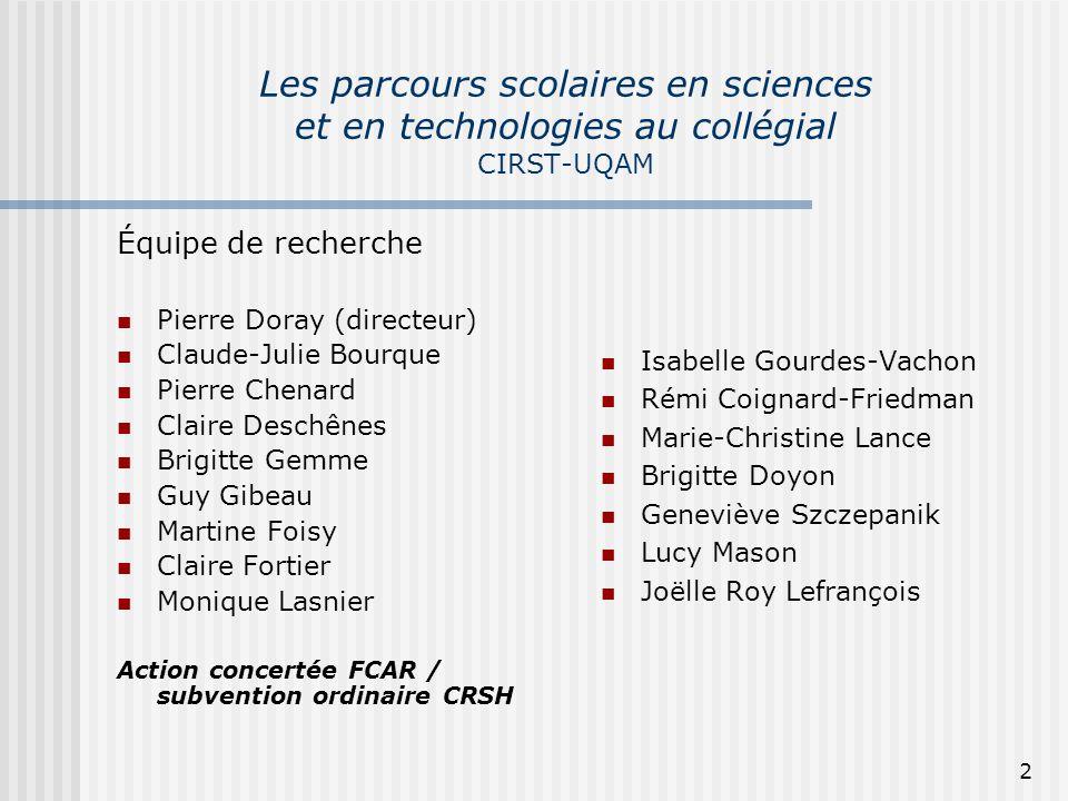 2 Les parcours scolaires en sciences et en technologies au collégial CIRST-UQAM Équipe de recherche Pierre Doray (directeur) Claude-Julie Bourque Pier
