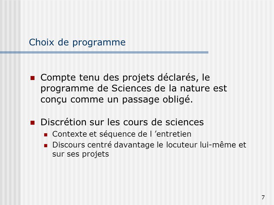 7 Choix de programme Compte tenu des projets déclarés, le programme de Sciences de la nature est conçu comme un passage obligé. Discrétion sur les cou