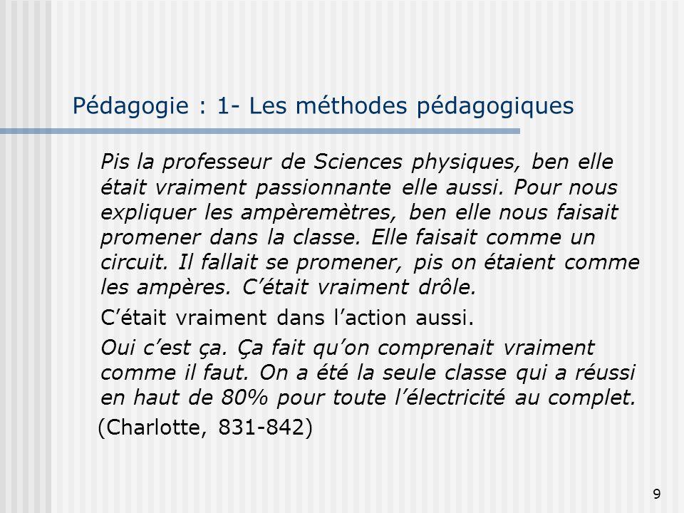 9 Pédagogie : 1- Les méthodes pédagogiques Pis la professeur de Sciences physiques, ben elle était vraiment passionnante elle aussi. Pour nous expliqu
