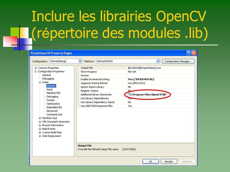 Inclure les librairies OpenCV (r é pertoire des modules.lib)