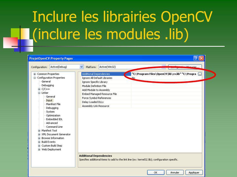 Inclure les librairies OpenCV (inclure les modules.lib)