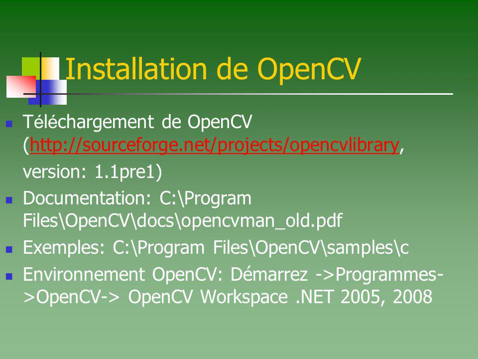 Cr é ation d un projet VC++.net 2k5 avec la librairie OpenCV Cr é ation du projet VC++ Configuration du projet Ins é rer les r é pertoires include C:\Program Files\OpenCV\cv\include C:\Program Files\OpenCV\otherlibs\highgui C:\Program Files\OpenCV\cxcore\include C:\Program Files\OpenCV\cvaux\include Ins é rer le r é pertoire lib