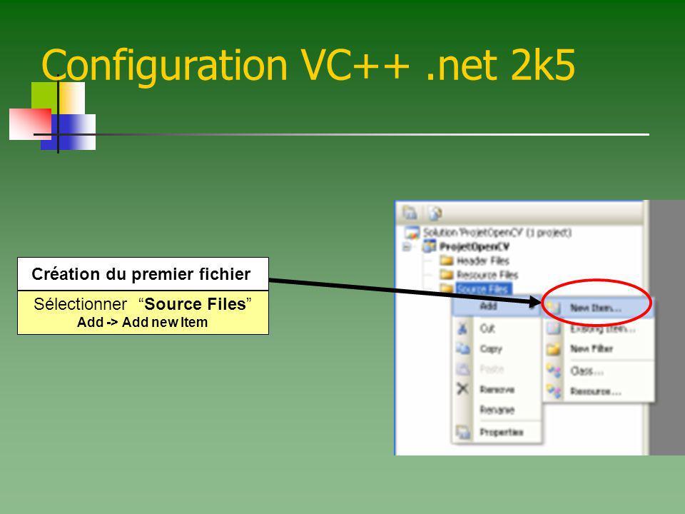 Configuration VC++.net 2k5 Sélectionner Source Files Add -> Add new Item Création du premier fichier