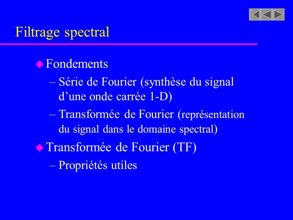 Amélioration des images par filtrage spectral u Filtrage spectral u Lissage dimages (élimination du bruit) u Rehaussement dimages (mise en évidence de structures dans limage) u Filtrage spectral: FFT et OpenCV