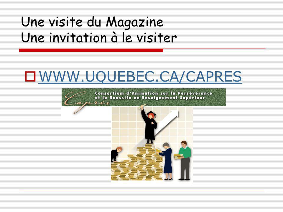 Une visite du Magazine Une invitation à le visiter WWW.UQUEBEC.CA/CAPRES
