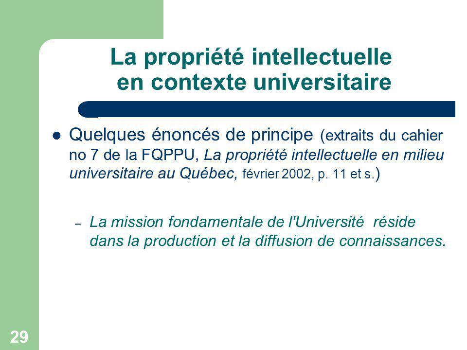 29 La propriété intellectuelle en contexte universitaire Quelques énoncés de principe (extraits du cahier no 7 de la FQPPU, La propriété intellectuell