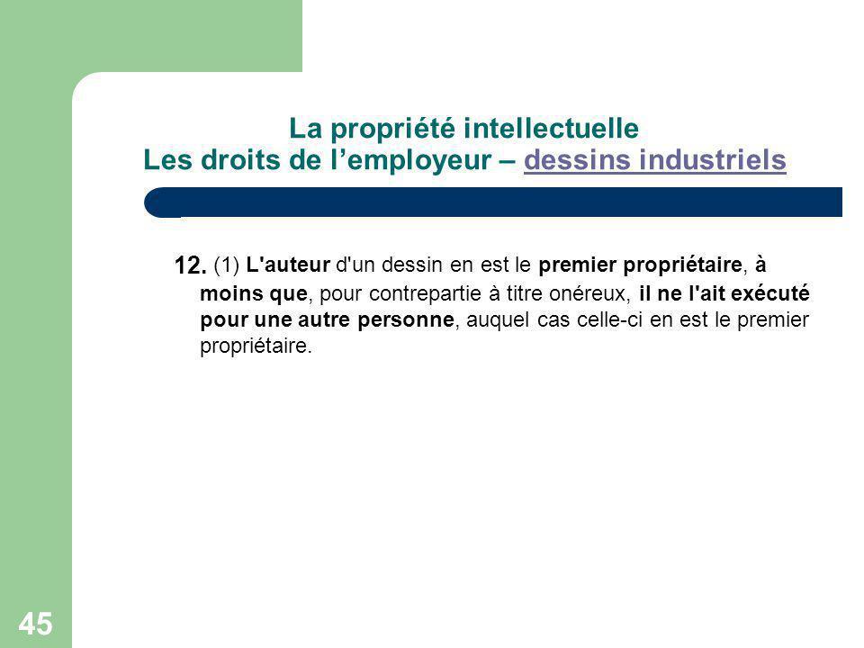 45 La propriété intellectuelle Les droits de lemployeur – dessins industrielsdessins industriels 12. (1) L'auteur d'un dessin en est le premier propri