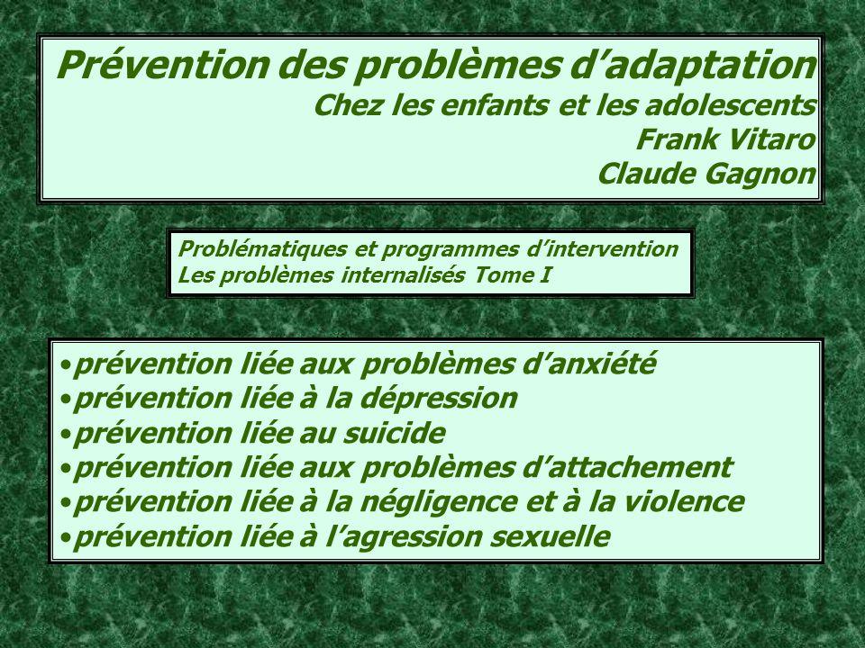 Prévention des problèmes dadaptation Chez les enfants et les adolescents Frank Vitaro Claude Gagnon prévention liée aux problèmes danxiété prévention