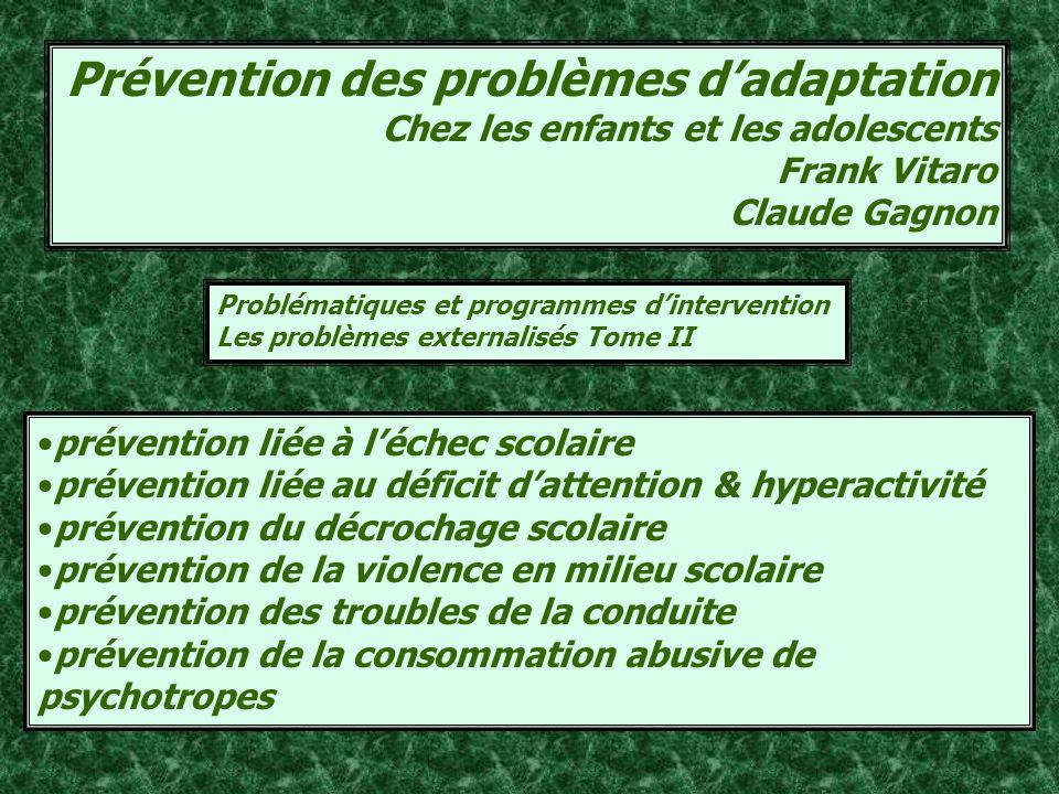 Prévention des problèmes dadaptation Chez les enfants et les adolescents Frank Vitaro Claude Gagnon prévention liée à léchec scolaire prévention liée