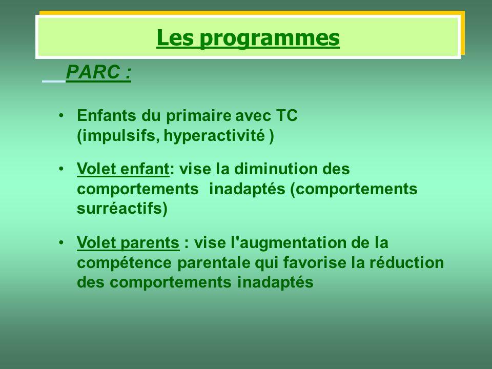 PARC : Volet parents : vise l'augmentation de la compétence parentale qui favorise la réduction des comportements inadaptés Volet enfant: vise la dimi
