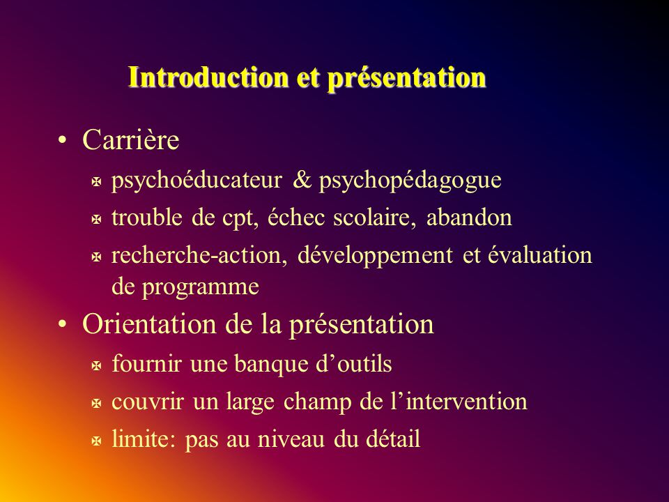 Introduction et présentation Carrière X psychoéducateur & psychopédagogue X trouble de cpt, échec scolaire, abandon X recherche-action, développement