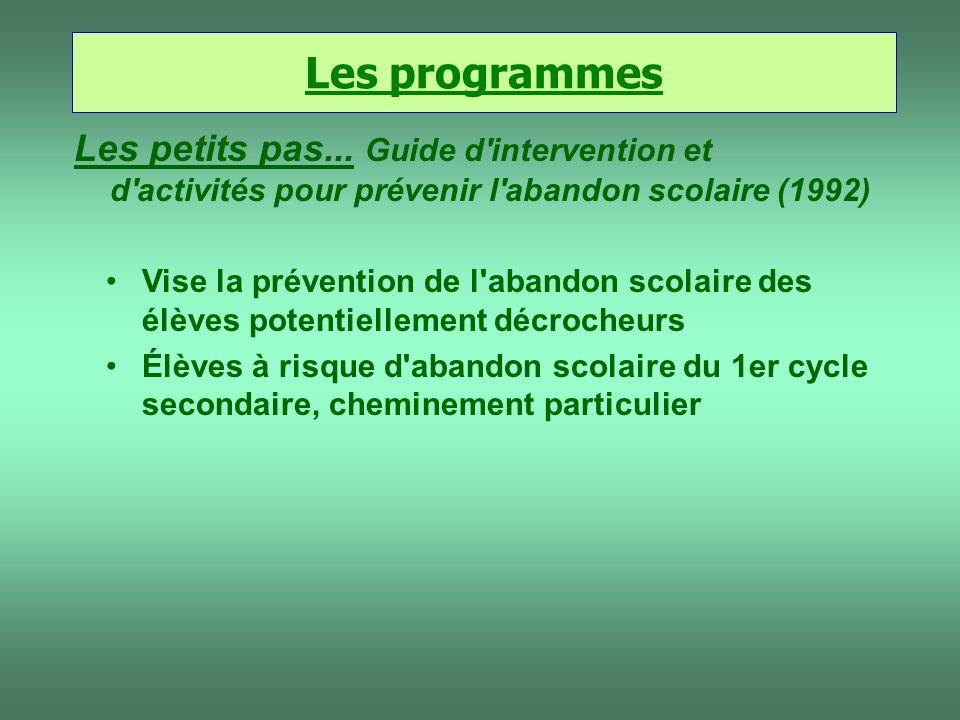 Les programmes Les petits pas... Guide d'intervention et d'activités pour prévenir l'abandon scolaire (1992) Vise la prévention de l'abandon scolaire