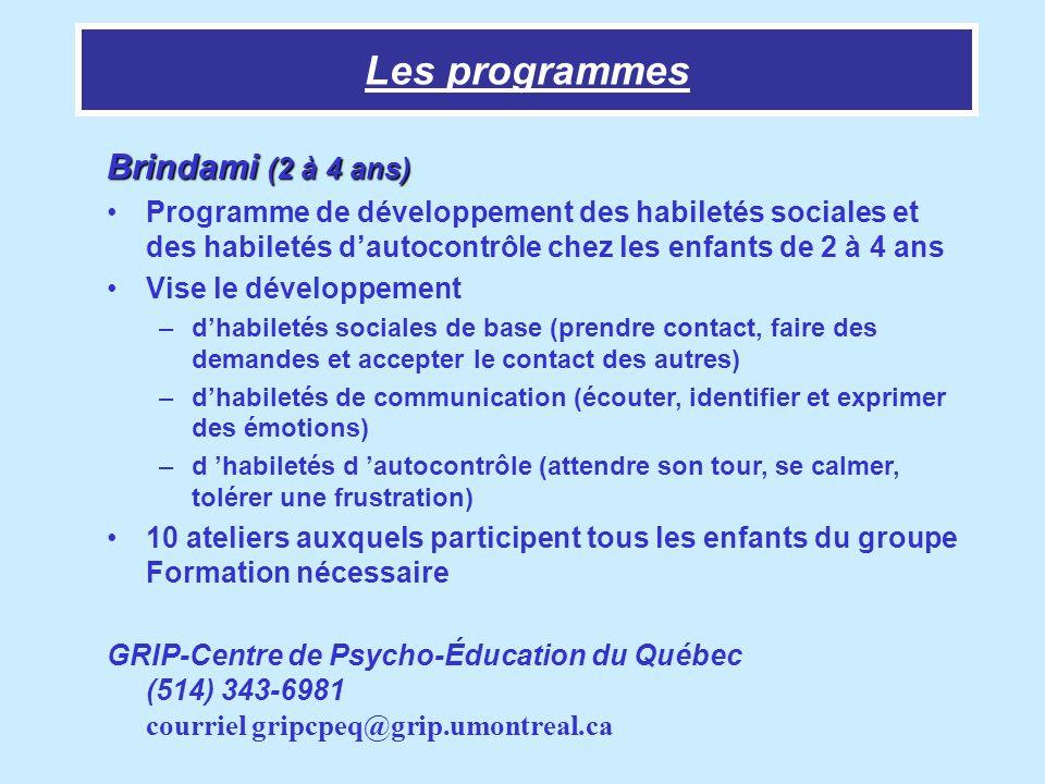 Les programmes Brindami (2 à 4 ans) Programme de développement des habiletés sociales et des habiletés dautocontrôle chez les enfants de 2 à 4 ans Vis