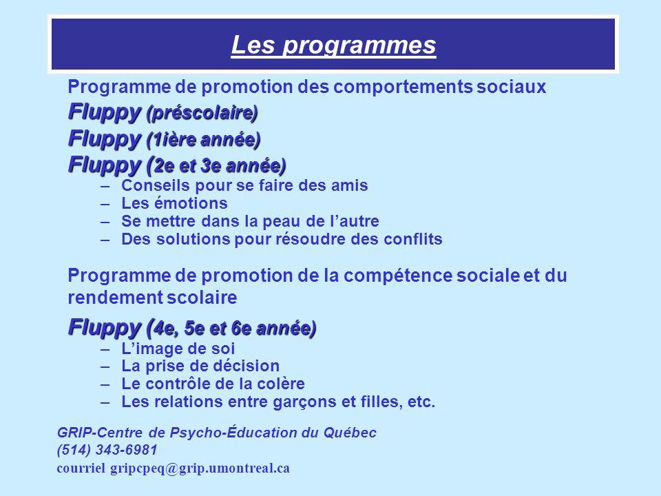 Les programmes Programme de promotion des comportements sociaux Fluppy (préscolaire) Fluppy (1ière année) Fluppy ( 2e et 3e année) –Conseils pour se f