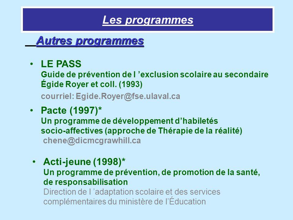 Les programmes Autres programmes Pacte (1997)* Un programme de développement dhabiletés socio-affectives (approche de Thérapie de la réalité) chene@di