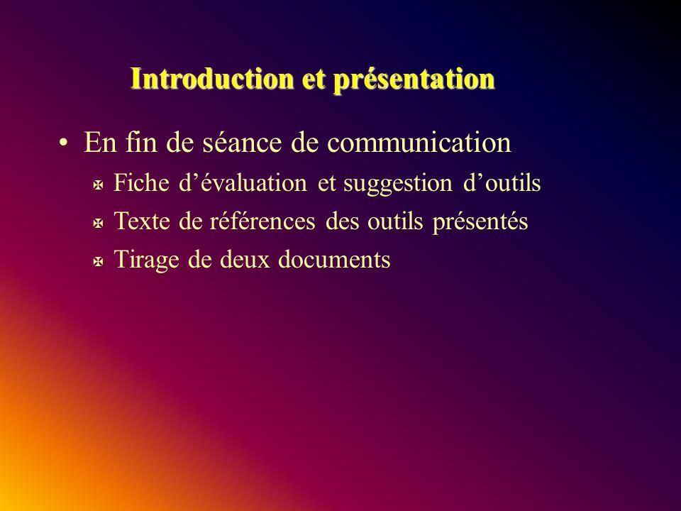 Introduction et présentation En fin de séance de communication X Fiche dévaluation et suggestion doutils X Texte de références des outils présentés X