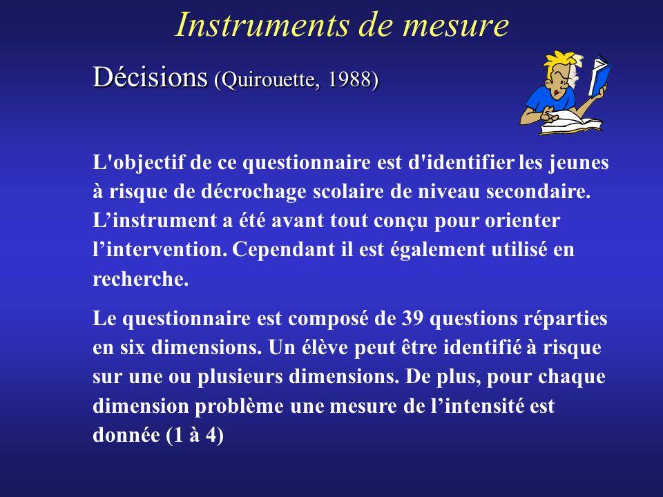 Instruments de mesure Décisions (Quirouette, 1988) L'objectif de ce questionnaire est d'identifier les jeunes à risque de décrochage scolaire de nivea