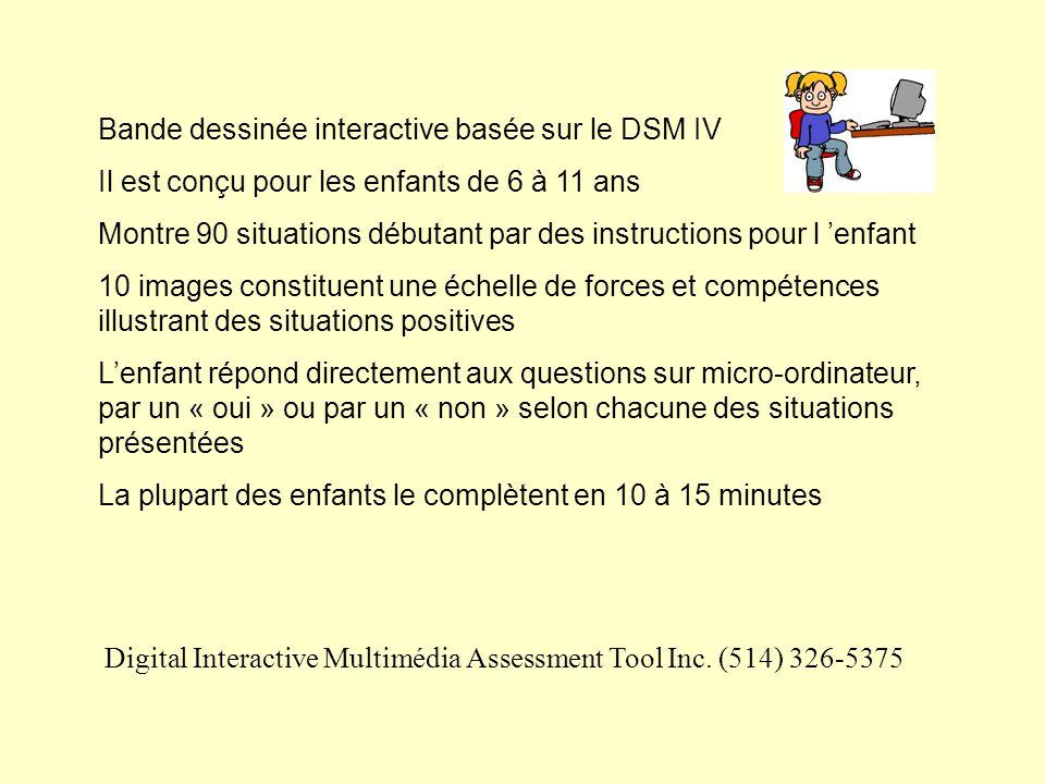 Bande dessinée interactive basée sur le DSM IV Il est conçu pour les enfants de 6 à 11 ans Montre 90 situations débutant par des instructions pour l e