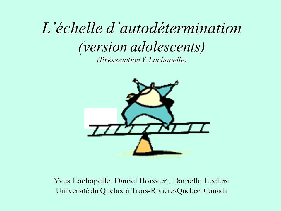 Léchelle dautodétermination (version adolescents) (Présentation Y. Lachapelle) Yves Lachapelle, Daniel Boisvert, Danielle Leclerc Université du Québec