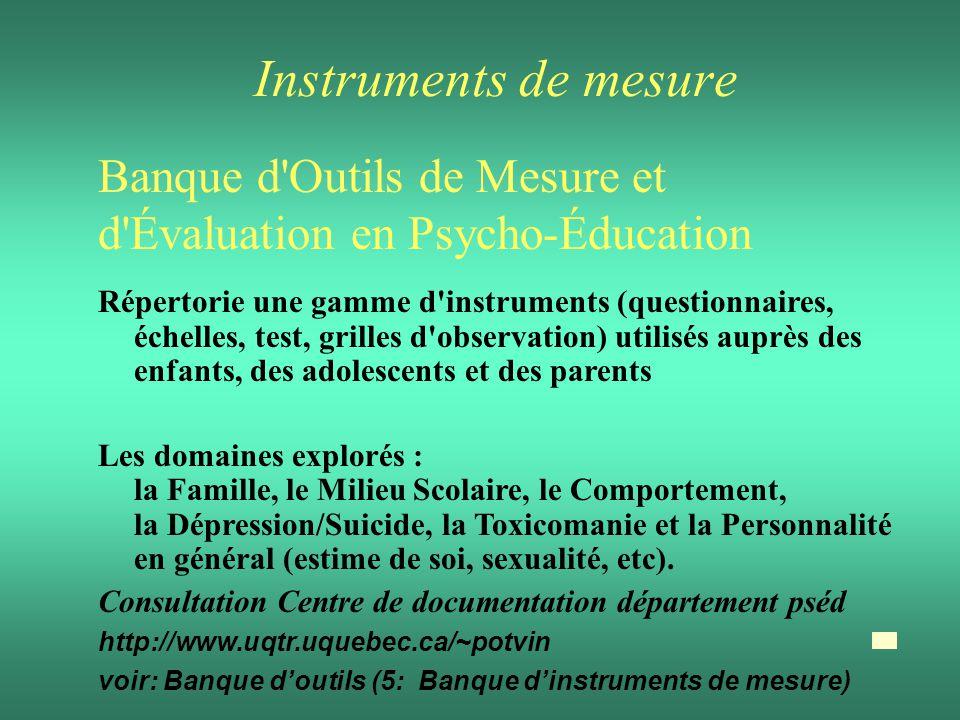Instruments de mesure Banque d'Outils de Mesure et d'Évaluation en Psycho-Éducation Répertorie une gamme d'instruments (questionnaires, échelles, test