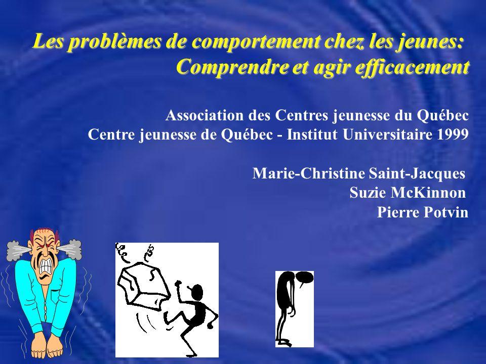 Les problèmes de comportement chez les jeunes: Comprendre et agir efficacement Association des Centres jeunesse du Québec Centre jeunesse de Québec -