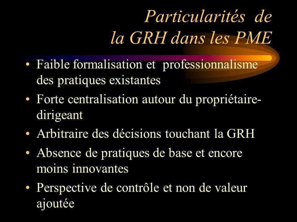Particularités de la GRH dans les PME Faible formalisation et professionnalisme des pratiques existantes Forte centralisation autour du propriétaire-