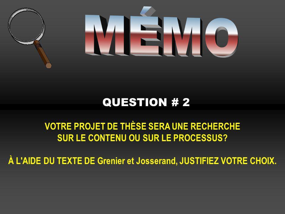 QUESTION # 2 VOTRE PROJET DE THÈSE SERA UNE RECHERCHE SUR LE CONTENU OU SUR LE PROCESSUS? À L'AIDE DU TEXTE DE Grenier et Josserand, JUSTIFIEZ VOTRE C