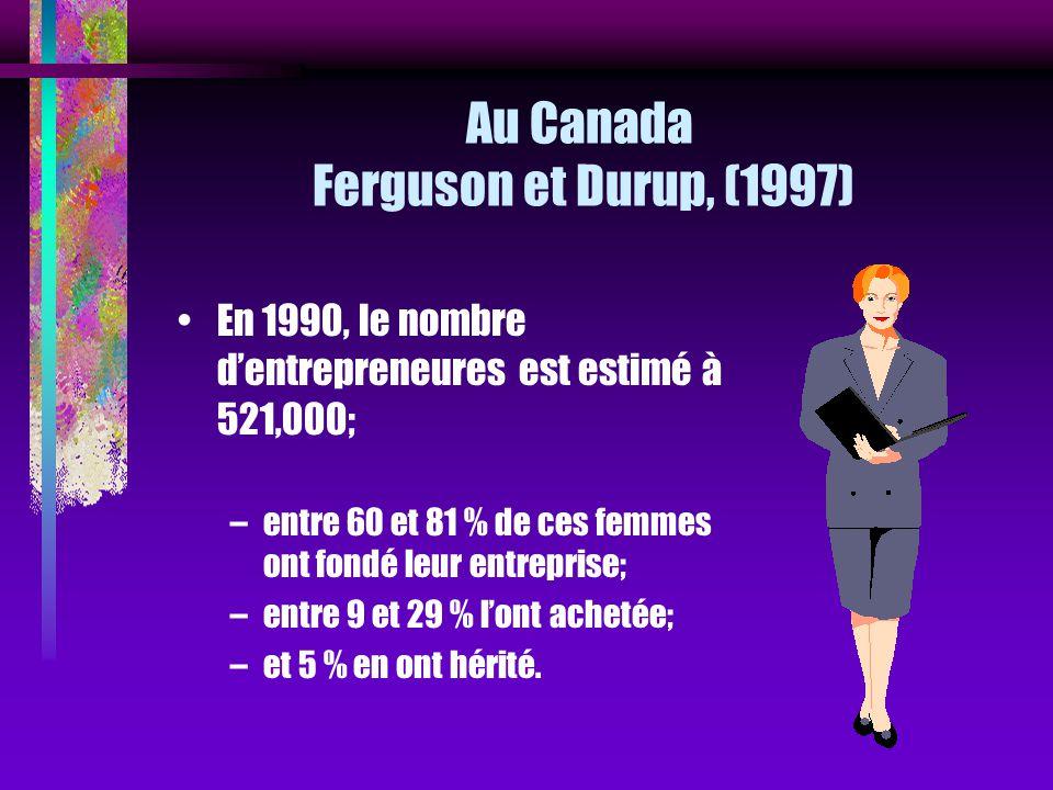 Au Canada Ferguson et Durup, (1997) En 1990, le nombre dentrepreneures est estimé à 521,000; –entre 60 et 81 % de ces femmes ont fondé leur entreprise