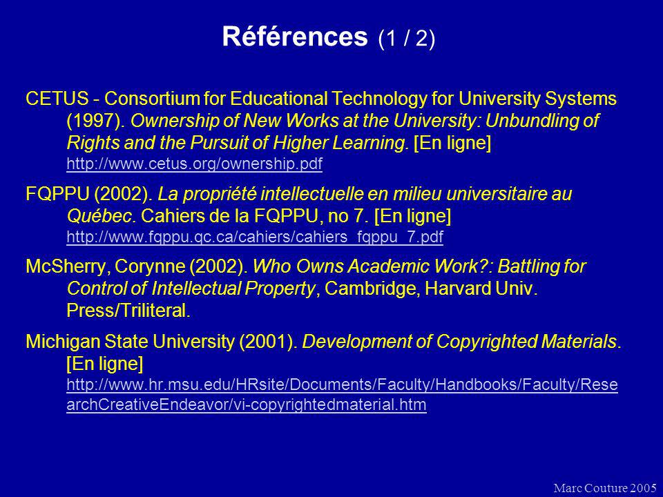 Marc Couture 2005 Références (1 / 2) CETUS - Consortium for Educational Technology for University Systems (1997). Ownership of New Works at the Univer