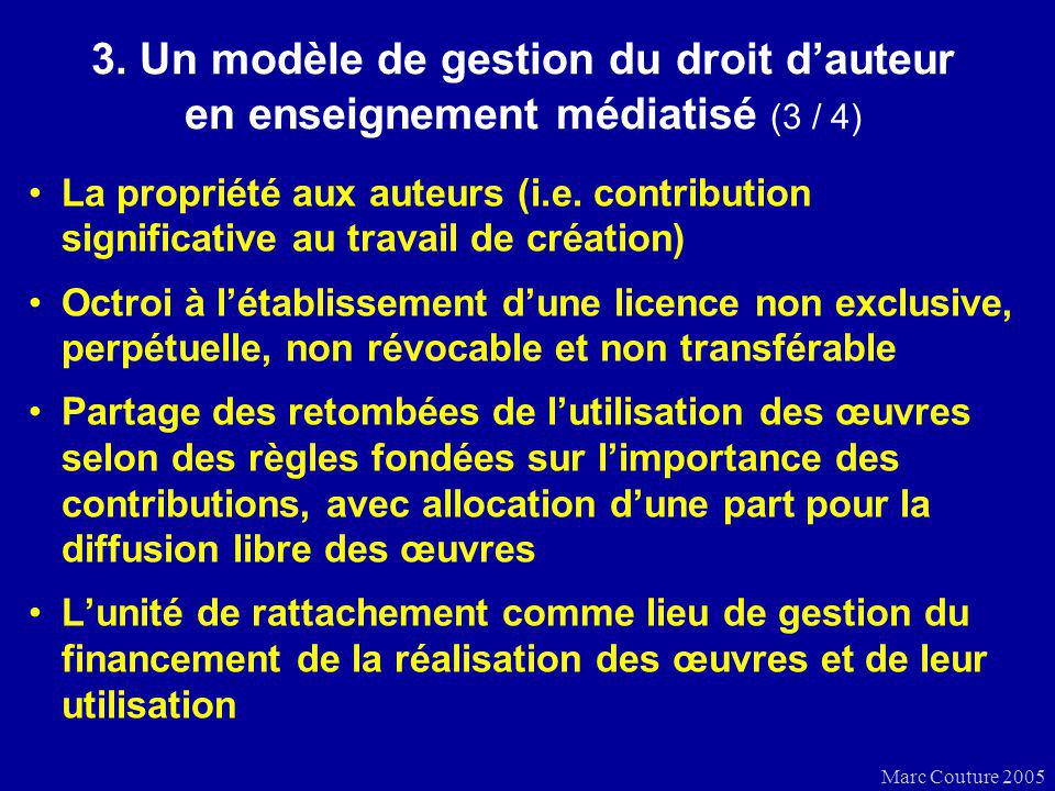 Marc Couture 2005 3. Un modèle de gestion du droit dauteur en enseignement médiatisé (3 / 4) La propriété aux auteurs (i.e. contribution significative