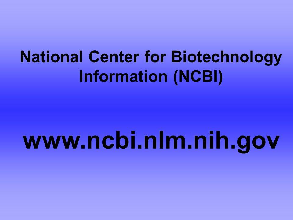 National Center for Biotechnology Information (NCBI) www.ncbi.nlm.nih.gov