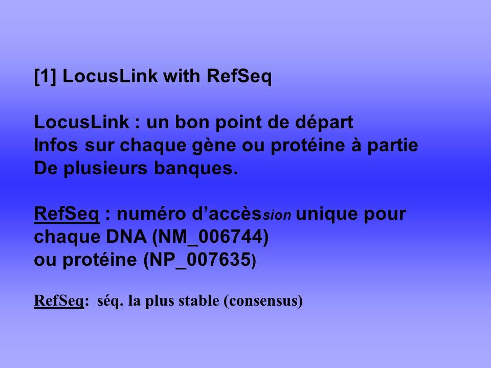 [1] LocusLink with RefSeq LocusLink : un bon point de départ Infos sur chaque gène ou protéine à partie De plusieurs banques.