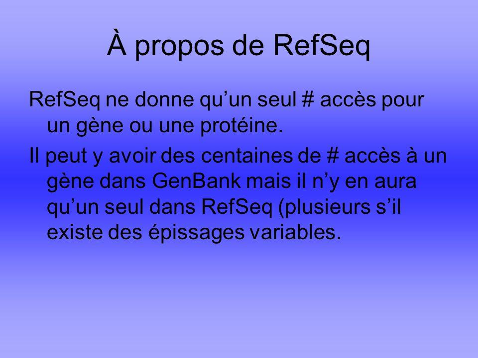 À propos de RefSeq RefSeq ne donne quun seul # accès pour un gène ou une protéine.