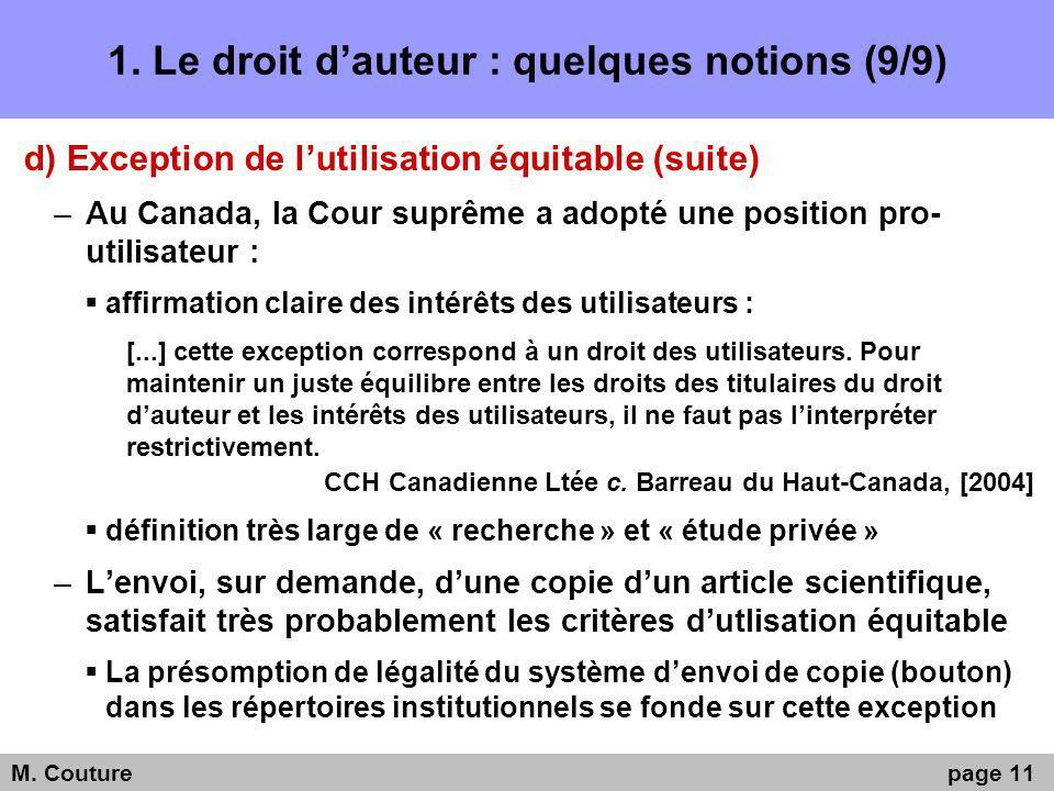 1. Le droit dauteur : quelques notions (9/9) d) Exception de lutilisation équitable (suite) –Au Canada, la Cour suprême a adopté une position pro- uti